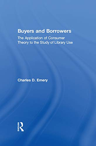 PDF Descargar Buyers and Borrowers: The Application of Consumer Theory to the Study of Library Use (Haworth Library and Information Science)