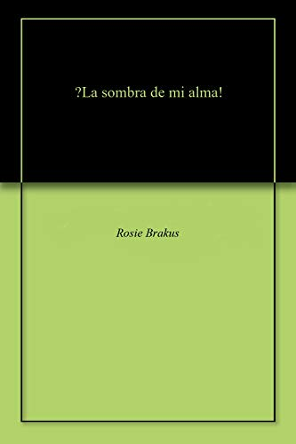 La sombra de mi alma! (English Edition) eBook: Rosie Brakus ...