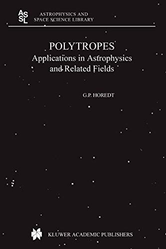 Polytropes: Applications in Astrophysics and Related Fields (Astrophysics and Space Science Library, Band 306)