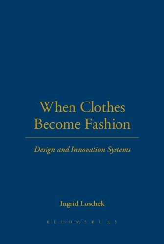 Pdf Download When Clothes Become Fashion Design And Innovation Systems Ebook Epub Kindle By Ingrid Loschek Dasweq00trdfg