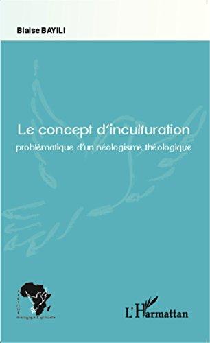 Lire en ligne Le concept d'inculturation: Problématique d'un néologisme théologique pdf, epub