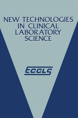 [(New Technologies in Clinical Laboratory Science : Proceedings of the Fifth ECCLS Seminar Held at Siena, Italy, 23-25 May 1984)] [Edited by K. Shinton] published on (October, 2011)