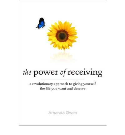 [Power of Receiving: A Revolutionary Approach to Giving Yourself the Life You Want and Deserve] (By: Amanda Owen) [published: January, 2011]
