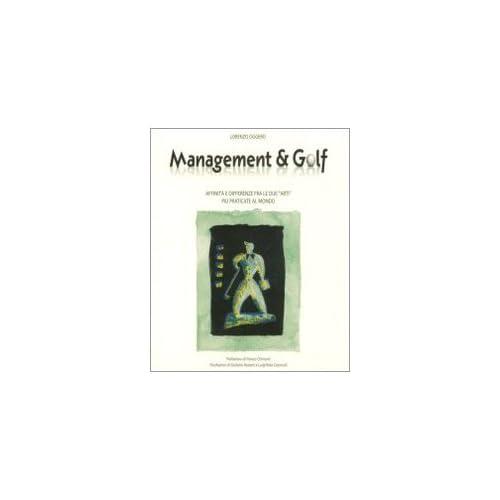 Management & Golf. Affinità E Differenze Fra Le Due «Arti» Più Praticate Al Mondo