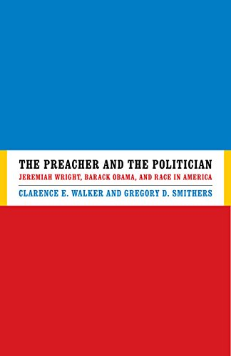 The Preacher and the Politician: Jeremiah Wright, Barack Obama and Race in America