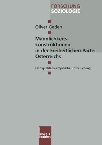 Männlichkeitskonstruktionen in der Freiheitlichen Partei Österreichs: Eine qualitativ-empirische Untersuchung (Forschung Soziologie) por Oliver Geden