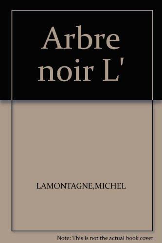 Arbre noir (l') n 108 par Lamontagne Michel