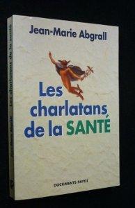 Les charlatans de la santé par Jean-Marie Abgrall