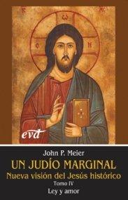Un judío marginal. Nueva visión del Jesús histórico IV: Ley y amor: 5 (Estudios Bíblicos) por John Paul Meier