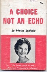 a-choice-not-an-echo-the-inside-story-of-how-american-presidents-are-chosen-3rd-by-schlafly-phyllis-