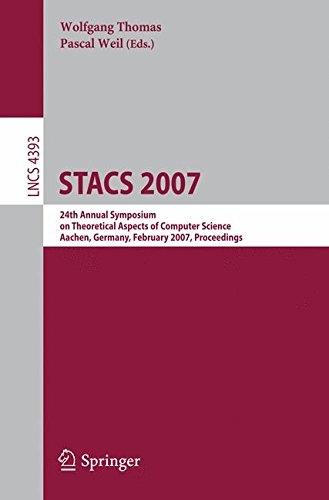 STACS 2007: 24th Annual Symposium on Theoretical Aspects of Computer Science Aachen, Germany, February 22-24, 2007 Proceedings (Lecture Notes in Computer Science)