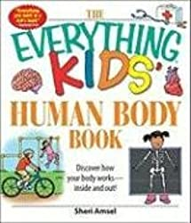 The Everything Kids' Human Body Book: Discover how your body works - inside and out! by Sheri Amsel (2009-04-18)