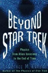 Beyond Star Trek - Physics From Alien Invasions to the End of Time