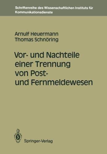 Vor- und Nachteile einer Trennung von Post- und Fernmeldewesen (Schriftenreihe des Wissenschaftlichen Instituts für Kommunikationsdienste, Band 8)