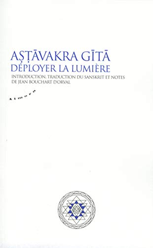 Astavakra gita - Deployer la lumière par  Jean Bouchart d'orval