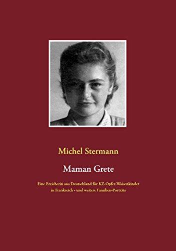 Buchseite und Rezensionen zu 'Maman Grete: Eine Erzieherin aus Deutschland für KZ-Opfer-Waisenkinder in Frankreich - und weitere Familien-Porträts' von Michel Stermann