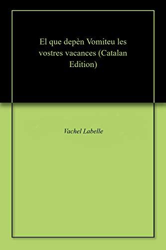 El que depèn Vomiteu les vostres vacances (Catalan Edition) por Vachel  Labelle
