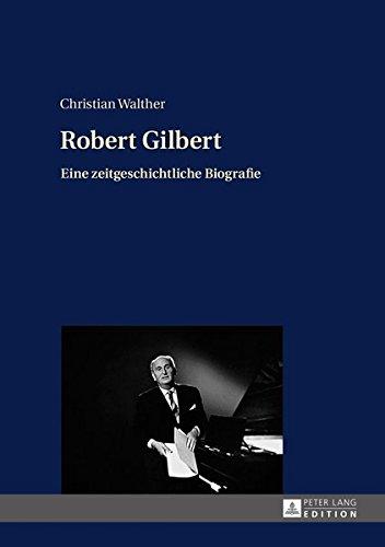 Robert Gilbert: Eine zeitgeschichtliche Biografie
