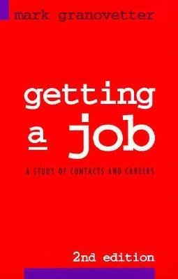 [(Getting a Job: Study of Contacts and Careers)] [Author: Mark Granovetter] published on (March, 1995)