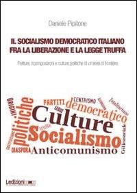Il socialismo democratico italiano fra la liberazione e la legge truffa. Fratture, ricomposizioni e culture politiche di un'area di frontiera