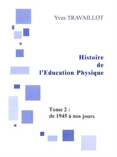 Histoire de l'Education physique : Tome 2, De 1945 à nos jours