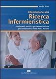 Introduzione alla ricerca infermieristica. I fondamenti teorici e gli elementi di base per comprenderla nella realtà italiana