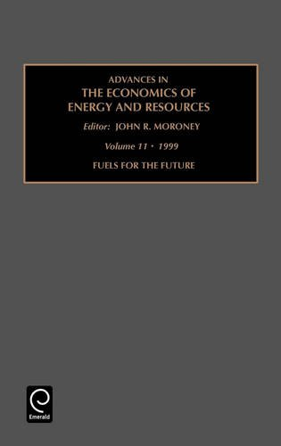 Fuels for the Future: Vol 11 (Advances in the Economics of Energy & Resources)