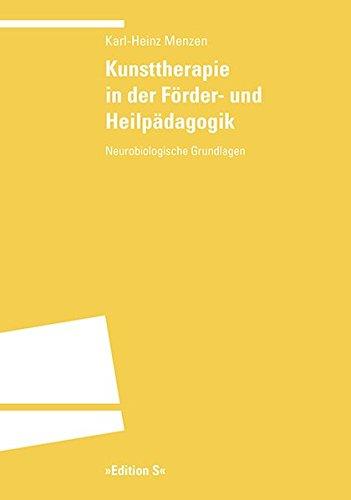 Kunsttherapie in der Förder- und Heilpädagogik: Neurobiologische Grundlagen (Grundlage Der Neurobiologie)