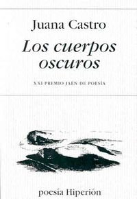Los cuerpos oscuros (Poesía Hiperión) por Juana Castro