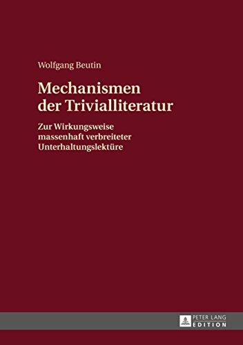 Mechanismen der Trivialliteratur: Zur Wirkungsweise massenhaft verbreiteter Unterhaltungslektuere