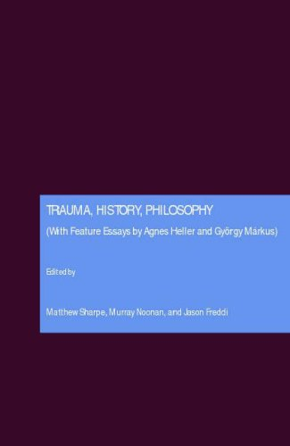 Trauma, History, Philosophy: (With Feature Essays by Agnes Heller and Gyorgy Markus)
