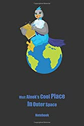Visit Alook's Cool Place In Outer Space: (120 Page Lined, 6 x 9 ; 15.2 x 22.9, Notebook With Illustrations)
