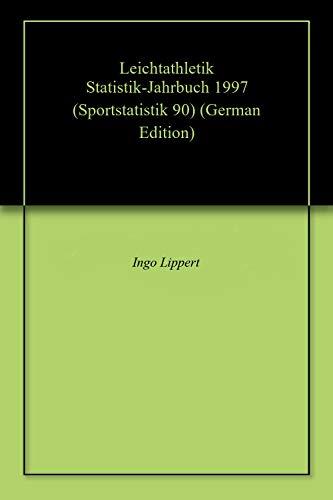 Leichtathletik Statistik-Jahrbuch 1997 (Sportstatistik 90) (German Edition) por Ingo Lippert