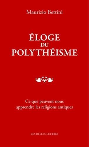 Éloge du polythéisme: Ce que peuvent nous apprendre les religions antiques par Maurizio Bettini