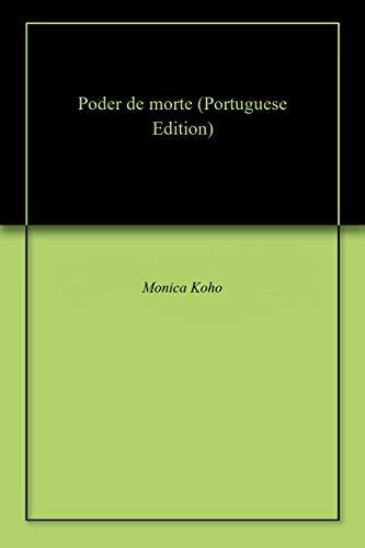 Poder de morte (Portuguese Edition) por Monica  Koho
