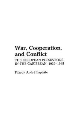 By Fitzroy Andre Baptiste ( Author ) [ War, Cooperation, and Conflict: The European Possessions in the Caribbean, 1939-1945 Bibliographies and Indexes in Gerontology By Apr-1988 Hardcover