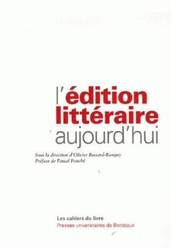 L'édition littéraire aujourd'hui par Olivier Bessard-Banquy, Collectif