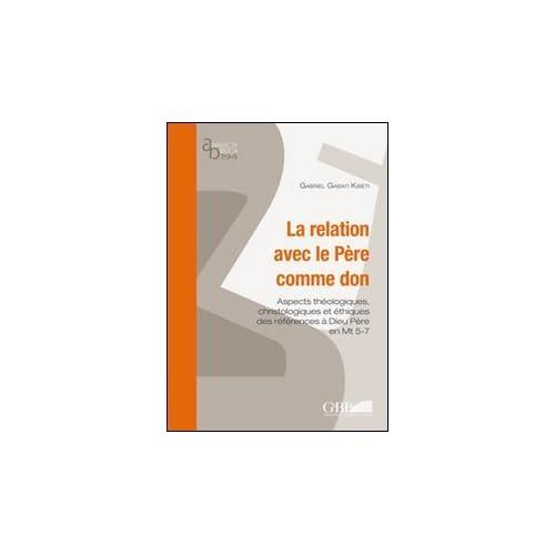 Relation Avec Le Pere Comme Don: Aspect Theologiques, Christologiques Et Ethiques Des References a Dieu Pere En Mt 5-7