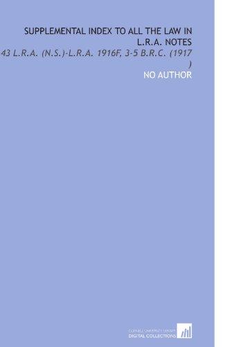 Preisvergleich Produktbild Supplemental Index to All the Law in L.R.a. Notes: 43 L.R.a. (N.S.)-L.R.a. 1916F,  3-5 B.R.C. (1917)