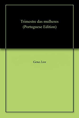 Trimestre das mulheres (Portuguese Edition) por Gena Lios