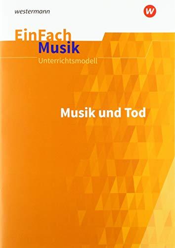 EinFach Musik / Unterrichtsmodelle für die Schulpraxis: EinFach Musik: Musik und Tod