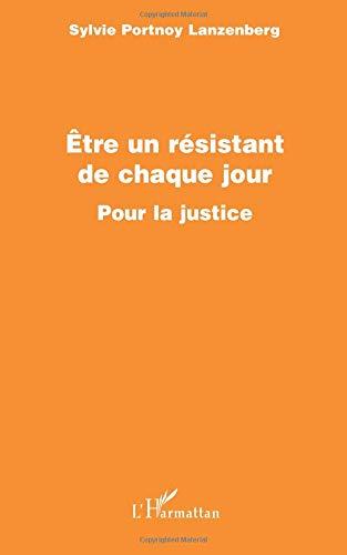 Etre un résistant de chaque jour: Pour la justice