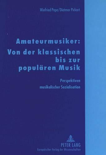 Amateurmusiker: Von der klassischen bis zur populären Musik: Perspektiven musikalischer Sozialisation