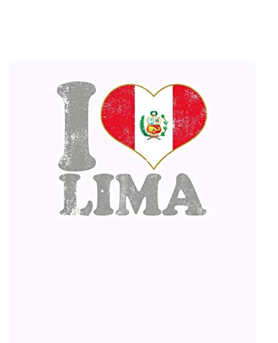 I Love Lima Notebook: Blank Lined Composition Note Book Peru Peruvian Flag College Ruled Fashion Lined Paper Journal, Soft Cover