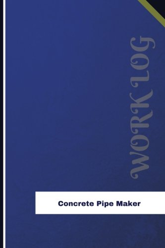 Concrete Pipe Maker Work Log: Work Journal, Work Diary, Log - 126 pages, 6 x 9 inches (Orange Logs/Work Log) (Pipe Maker)