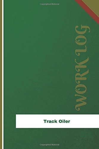 Track Oiler Work Log: Work Journal, Work Diary, Log - 126 pages, 6 x 9 inches por Orange Logs
