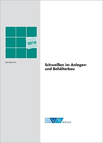 Schweißen im Anlagen- und Behälterbau: DVS Berichte, Band: 322