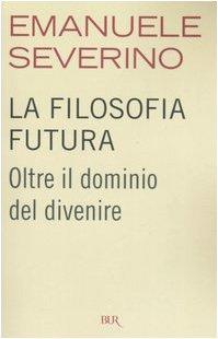 La filosofia futura. Oltre il dominio del divenire