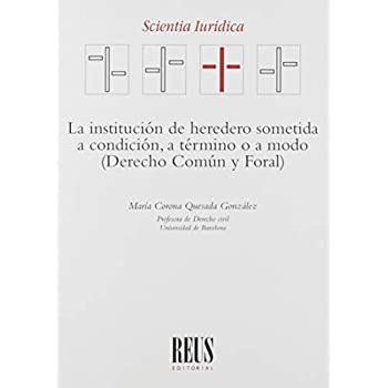 La institución de heredero sometida a condición, a término o a modo: Derecho Común y Foral