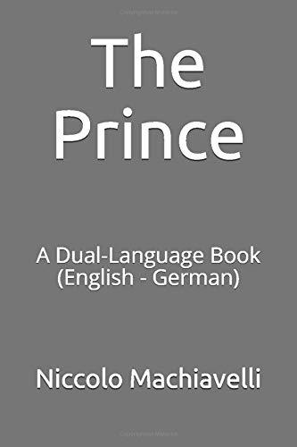 The Prince: A Dual-Language Book  (English - German)
